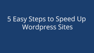 5 Easy Steps to Speed Up WordPress Sites