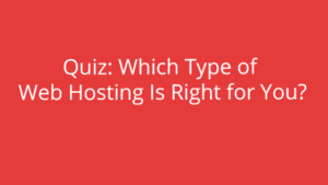 Quiz: Which Type of Web Hosting Is Right for You?