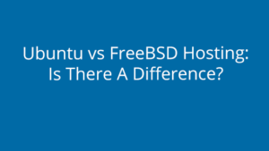 Ubuntu vs FreeBSD Hosting: Is There A Difference?