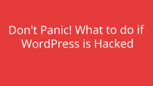 Don't Panic! What to do if WordPress is Hacked