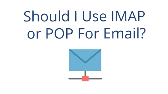 Should I Use IMAP or Pop for Email?