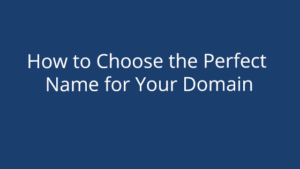 How to Choose the Perfect Name for Your Domain