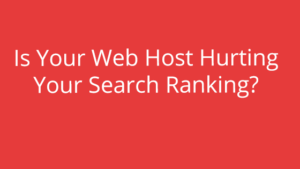 Is Your Web Host Hurting Your Search Ranking?