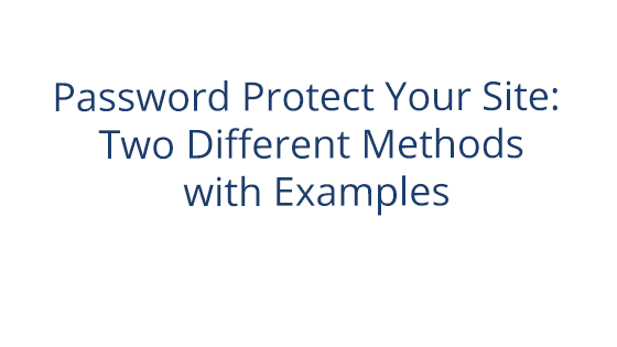 Password Protect Your Site: Two Different Methods with Examples