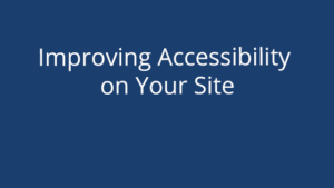 Improving Accessibility on Your Site