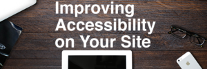 Improving Accessibility on Your Site Header Image