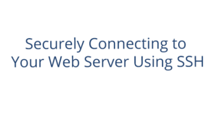 Securely Connecting to Your Web Server Using SSH