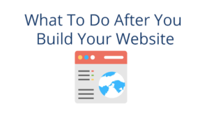 What to Do After You Build Your Website