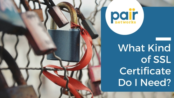 what kind of ssl certificate do i need pairSSL pair Networks