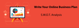 Write Your Online Business Plan S.W.O.T Analysis