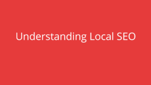 Understanding Local SEO