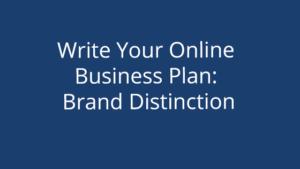 Write Your Online Business Plan: Brand Distinction