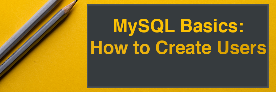 gray and yellow pencils learn how to create MySQL user header