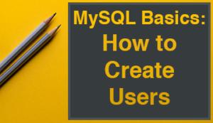 MySQL Basics: How to Create Users featured image