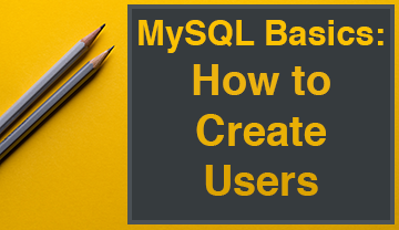 MySQL Basics: How to Create Users featured image