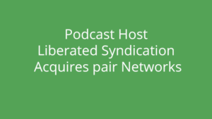Podcast Host Liberated Syndication Acquires pair Networks