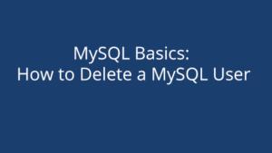 MySQL Basics: How to Delete a MySQL User