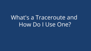 What's a Traceroute and How Do I Use One?