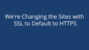 We're Changing the Sites with SSL to Default to HTTPS