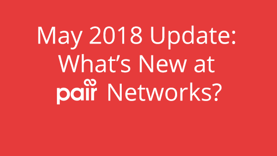 May 2018 Update: What's New at pair Networks