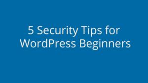 5 Security Tips for WordPress Beginners