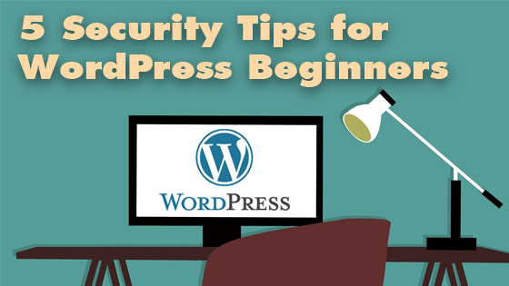 5 Security Tips for WordPress Beginners