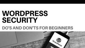 WordPress security do's and don'ts for beginners black and gray text above black and white image of mobile device with wordpress website