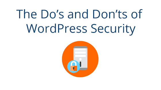 The Dos and Donts of WordPress Security