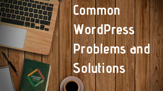 common wordpress problems and solutions blog header against wood desk background with laptop and coffee cup