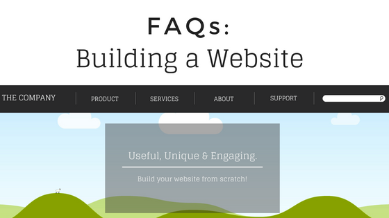 "Black text reading ""FAQs: Building a Website"" against white space above a website template with a navigation menu and header reading ""useful, unique, and engaging: build your website from scratch"""