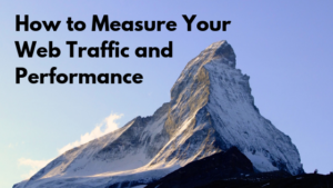 Photo of snowy mountain behind black text reading How to Measure Your Web Traffic and Performance