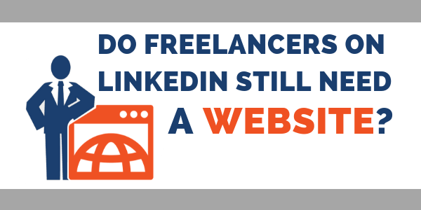 Do Freelancers on LinkedIn Still Need a Website