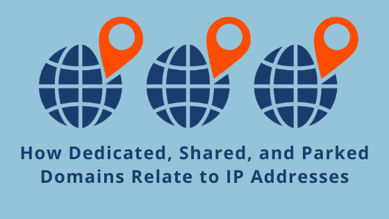 How Dedicated, Shared, and Parked Domains Relate to IP Addresses