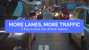 more lanes more traffic 5 ways to grow your website audience