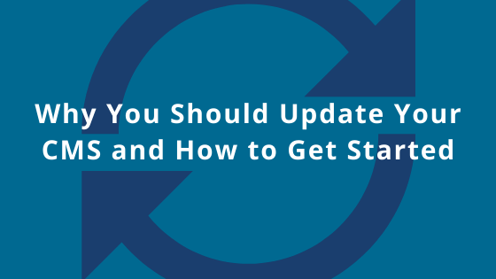 Why You Should Update Your CMS and How to Get Started