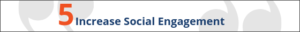 Increase social engagement