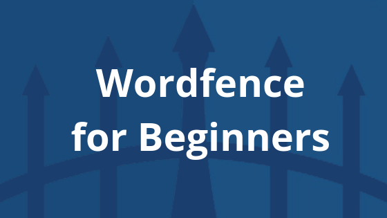 wordfence for beginners header graphic with white text against blue fence