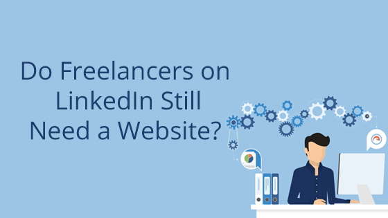 Do Freelancers on LinkedIn Still Need a Website?