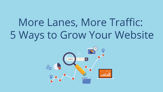 More Lanes, More Traffic: 5 Ways to Grow Your Website Audience