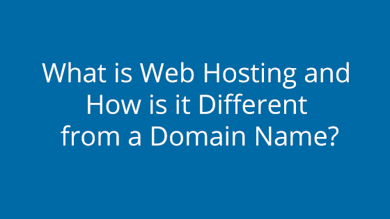 What is Web Hosting and How is it Different from a Domain Name?